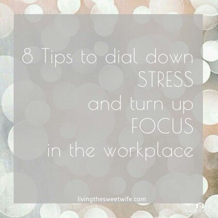 8 TIPS TO DIAL DOWN STRESS AND TURN UP THE FOCUS IN THE WORKPLACE